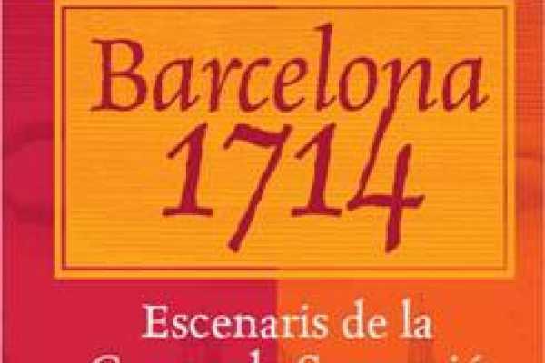 ICONO Serveis Culturals Barcelona 1714. Escenaris de la guerra de Successió